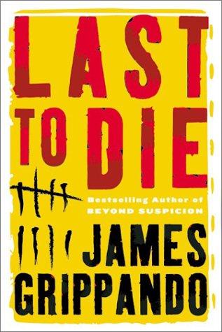 Last to Die : A Novel, JAMES GRIPPANDO