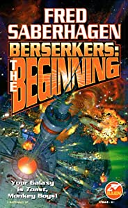 Berserkers: The Beginning by Fred Saberhagen