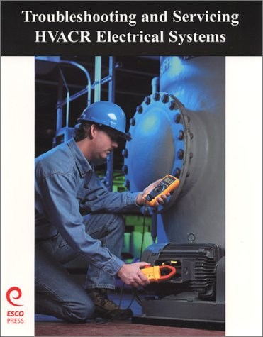 Troubleshooting & Servicing HVAC&R Electrical Systems - Esco Pr - RC-ESTSES - ISBN: 1930044089 - ISBN-13: 9781930044081