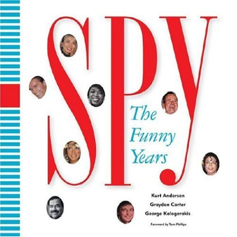 Spy: The Funny Years, Kurt Andersen, Graydon Carter, George Kalogerakis