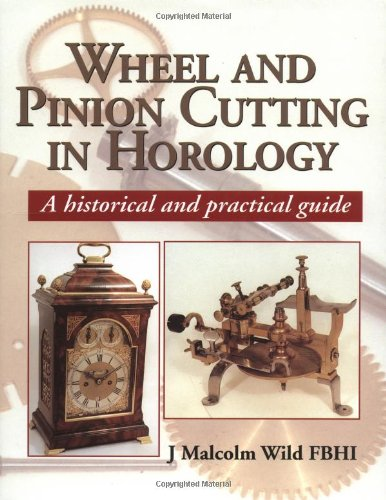 Wheel and Pinion Cutting in Horology: A Historical and Practical Guide