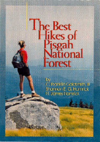 The Best Hikes of Pisgah National Forest, C. Franklin, III Goldsmith & H. James Hamrick & Shannon Hamrick