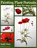 Painting Plant Portraits: A Step-by-step Guide (Art Practical) (0713651881) by West, Keith
