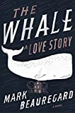 The Whale: A Love Story: A Novel