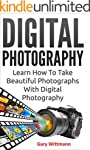 Digital Photography: Learn How To Tak...