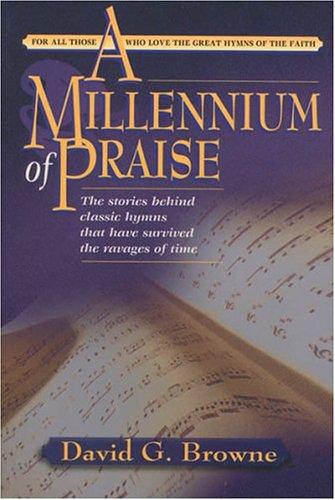 A Millennium of Praise (Hymn Writers Series), David G. Browne