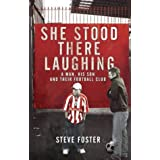 She Stood There Laughing: A Man, His Son and Their Football Clubby Stephen Foster