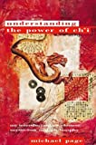 Understanding the Power of Ch'i: An introduction to Chinese Mysticism and philosophy (Paths to Inner Power) Michael Page