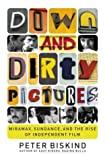 Down and Dirty Pictures: Miramax, Sundance, and the Rise of Independent Film (068486259X) by Peter Biskind