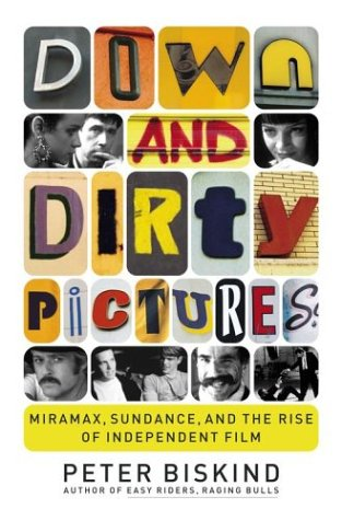 Down and Dirty Pictures: Miramax, Sundance, and the Rise of Independent Film, Biskind,Peter