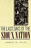 The Last Days of the Sioux Nation (The Lamar Series in Western History) (0300002459) by Utley, Robert M.