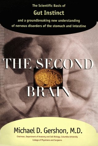 The Second Brain : The Scientific Basis of Gut Instinct and a Groundbreaking New Understanding of Nervous Disorders of the Stomach and Intestines: Michael Gershon: 9780060182526: Amazon.com: Books