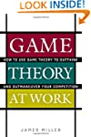 Game Theory at Work: How to Use Game...