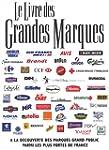 Le livre des grandes marques : A la d...