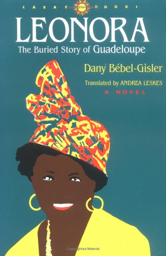 Leonora: The Buried Story of Guadeloupe (CARAF Books: Caribbean and African Literature translated from the French), Dany Bebel-gisler