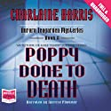 Poppy Done to Death (       UNABRIDGED) by Charlaine Harris Narrated by Therese Plummer