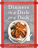 Dinners in a Dish or a Dash: 275 Easy One-Dish Meals plus Tons of Time-Saving Tips (0688145728) by Jean Anderson