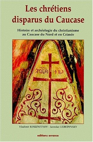Les chretiens disparus du Caucase: Histoire et archeologie du christianisme au Caucase du Nord et en Crimee (Collection des Hesperides) (French Edition)