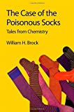 Image of The Case of the Poisonous Socks: Tales from Chemistry