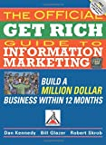 The Official Get Rich Guide to Information Marketing: Build a Million-dollar Business in Just 12 Months