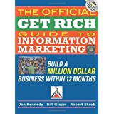 The Official Get Rich Guide to Information Marketing: Build a Million-Dollar Business in 12 Months: Build a Million Dollar Business in Just 12 Months ~ Dan S. Kennedy