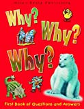 Why Why Why?: First Book of Questions and Answers (Why Why Why? Q and A Encyclopedia)