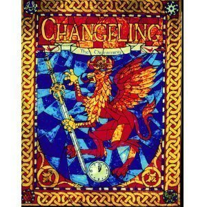 Changeling: The Dreaming, A Storytelling Game of Modern Fantasy by Sam Chupp, Ian Lemke, Joshua Gabriel Timbrook and Mark Rein-Hagen