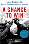 A Chance to Win: Boyhood, Baseball, and the Struggle for Redemption in the Inner City