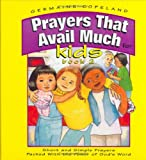 Prayers That Avail Much for Kids: Short and Simple Prayers Packed With the Power of God's Word, Book 2 (Prayers That Avail Much Series, 1)