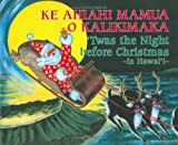 Ke Ahiahi Mamua O Kalikimaka: Twas the Night before Christmas-in Hawaii