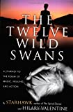 The Twelve Wild Swans: A Journey to the Realm of Magic, Healing, and Action (0062516698) by Starhawk