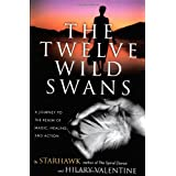 The Twelve Wild Swans: A Journey to the Realm of Magic, Healing, and Actionby Starhawk