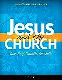 Jesus and the Church: One, Holy, Catholic, Apostolic