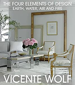 The Four Elements of Design: Interiors Inspired by Earth, Water, Air and Fire by Rizzoli International Publications