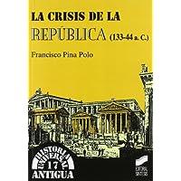 Crisis de la republica, la (133-44 a.c.) (Historia Antugua)