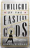 Ismail Kadare Twilight of the Eastern Gods