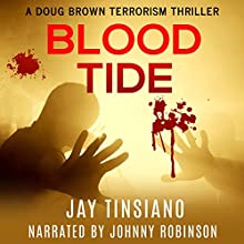 Blood Tide: A Doug Brown Terrorism Thriller Audiobook by Jay Tinsiano Narrated by Johnny Robinson