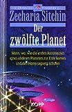 Der zwölfte Planet. Wann, wo, wie die ersten Astronauten eines anderen Planeten zur Erde kamen und den Homo Sapiens schufen