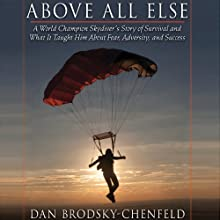 Above All Else: A World Champion Skydiver's Story of Survival and What It Taught Him About Fear, Adversity, and Success (       UNABRIDGED) by Dan Brodsky-Chenfeld Narrated by Nicholas Tecosky