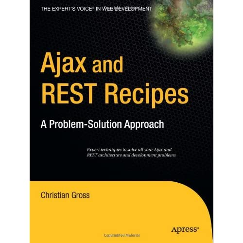 Ajax and REST Recipes: A Problem-Solution Approach