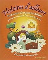 Histoires d'ailleurs : Petits contes de sagesse bouddhiste pour aider votre enfant à vivre dans l'harmonie