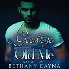 Goodbye Old Me: Art of Love, Book 3 Audiobook by Bethany Dayna Narrated by Richard L. Walton