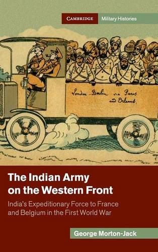 The Indian Army on the Western Front: India's Expeditionary Force to France and Belgium in the First World War (Cambridg