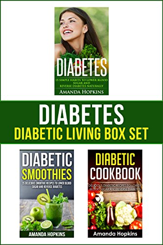 Diabetes: Diabetic Living Box Set: Simple Habits, Diabetic Smoothies and Delicious Recipes to Lower Blood Sugar Naturally by Amanda Hopkins