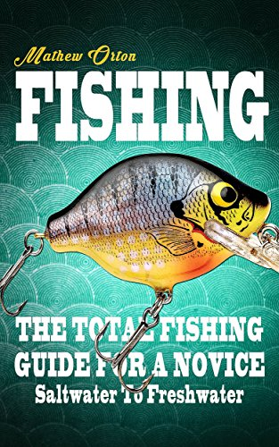 fishing-the-total-fishing-guide-for-a-novice-saltwater-to-freshwater-angling-fishing-knots-fishing-r