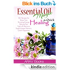 Essential Oil Magic For Quick Healing: 50+ Beginners Recipes, Guide You to Get Started with Easily Availabe Essential Oils for Stress Free, Boosting Energy, ... Memory,Happiness (English Edition)