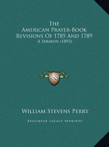 The American Prayer-Book Revisions of 1785 and 1789: A Sermon (1893)