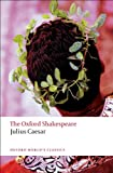 The Oxford Shakespeare: Julius Caesar (Oxford Worlds Classics)