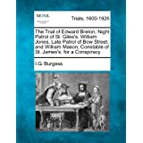 The Trial of Edward Breton, Night Patrol of St. Giles's; William Jones, Late Patrol of Bow Street; and William...