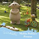In the Night Garden: Makka Pakka's Present Audiobook by Andrew Davenport Narrated by Derek Jacobi